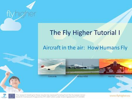 Www.flyhigher.eu The Fly Higher Tutorial I Aircraft in the air: How Humans Fly Airbus A350ConcordeHarrier Jump-Jet.