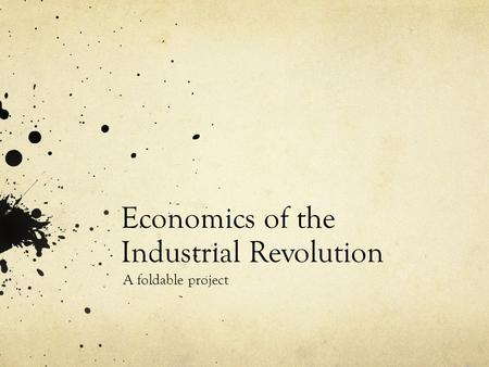 Economics of the Industrial Revolution A foldable project.