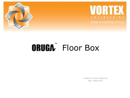 Prepared by: Vortex Engineering Date: 9.March.2012 Floor Box ™
