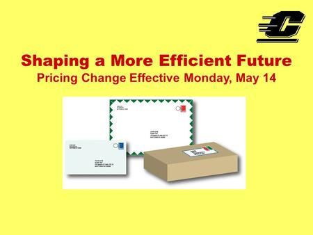 Shaping a More Efficient Future Pricing Change Effective Monday, May 14.