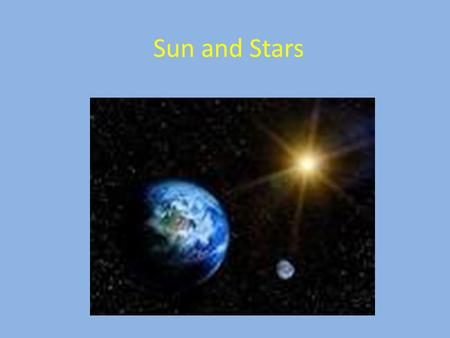 Sun and Stars. What is a star? A star is a ball of hot, glowing gases. From Earth from stars look like small points of light because they are far away.
