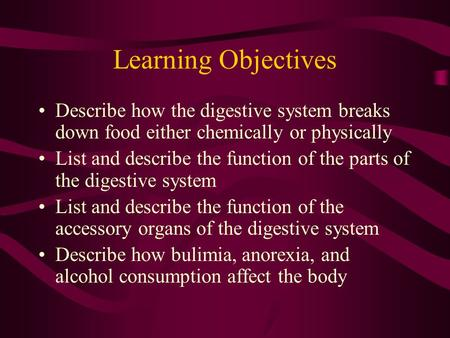 Learning Objectives Describe how the digestive system breaks down food either chemically or physically List and describe the function of the parts of.