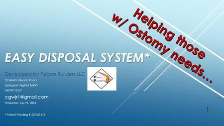 EASY DISPOSAL SYSTEM* Developed by Peace Builders LLC 25 Welsh's Beach Road Lexington Virginia 24450 540 817 0537 Presented July 21, 2014.