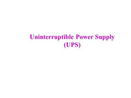 Uninterruptible Power Supply (UPS). Introduction  An Uninterruptible Power Supply, also Uninterruptible Power Source, UPS or battery/flywheel backup,