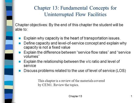 Chapter 131 Chapter 13: Fundamental Concepts for Uninterrupted Flow Facilities Explain why capacity is the heart of transportation issues. Define capacity.