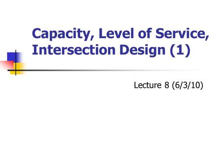 Capacity, Level of Service, Intersection Design (1)