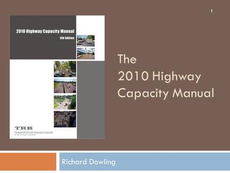 The 2010 Highway Capacity Manual Richard Dowling 1.