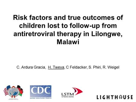 Risk factors and true outcomes of children lost to follow-up from antiretroviral therapy in Lilongwe, Malawi C. Ardura Gracia, H. Tweya, C Feldacker, S.