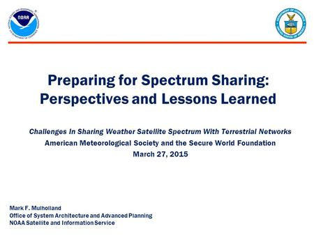 Preparing for Spectrum Sharing: Perspectives and Lessons Learned Challenges In Sharing Weather Satellite Spectrum With Terrestrial Networks American Meteorological.