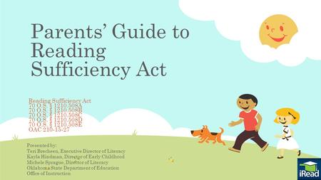 Parents' Guide to Reading Sufficiency Act Reading Sufficiency Act 70 O.S. § 1210.508A 70 O.S. § 1210.508B 70 O.S. § 1210.508C 70 O.S. § 1210.508D 70 O.S.