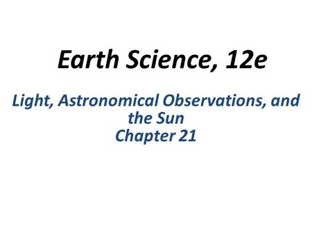 Light, Astronomical Observations, and the Sun Chapter 21