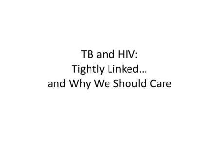 TB and HIV: Tightly Linked… and Why We Should Care.