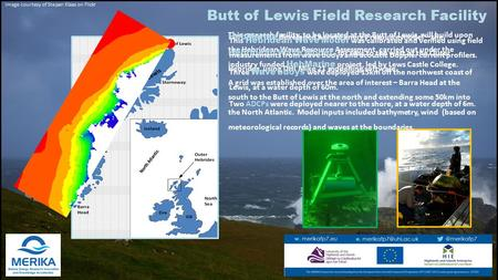 Butt of Lewis Field Research Facility This research facility, to be located at the Butt of Lewis, will build upon the Hebridean Wave Resource Assessment,