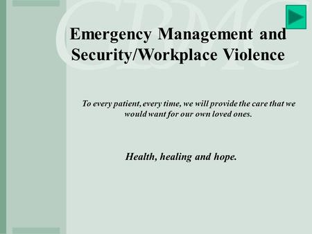 Emergency Management and Security/Workplace Violence To every patient, every time, we will provide the care that we would want for our own loved ones.