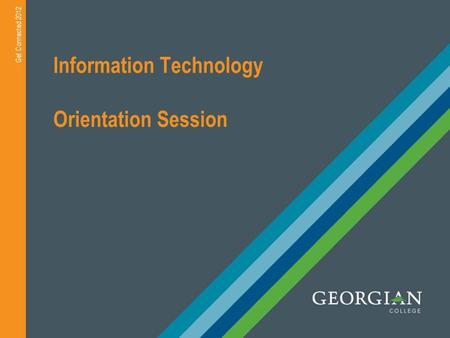 Information Technology Orientation Session Get Connected 2012.