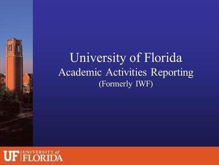 University of Florida Academic Activities Reporting (Formerly IWF)