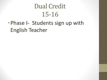 Dual Credit 15-16 Phase I- Students sign up with English Teacher.