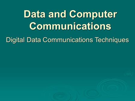 Data and Computer Communications Digital Data Communications Techniques.
