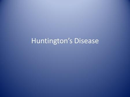 Huntington's Disease. For any condition... Pathophysiology Epidemiology Symptoms Signs Diagnosis Prognosis Complications Treatment Prevention.