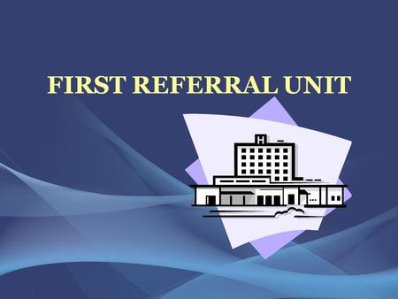 FIRST REFERRAL UNIT.