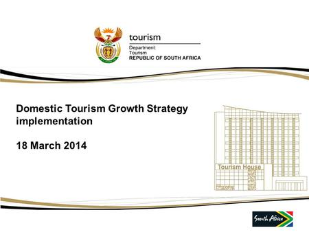 <strong>Domestic</strong> <strong>Tourism</strong> Growth Strategy implementation 18 March 2014