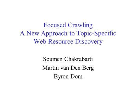 Focused Crawling A New Approach to Topic-Specific Web Resource Discovery Soumen Chakrabarti Martin van Den Berg Byron Dom.