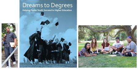 Dreams to Degrees Helping Foster Youth Succeed in Higher Education.