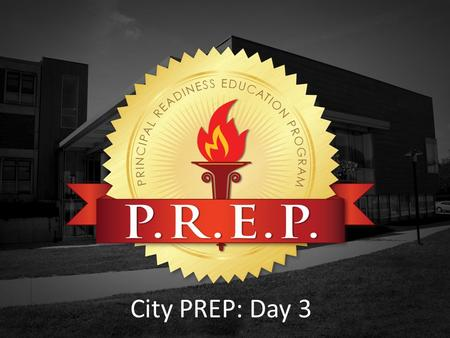 City PREP: Day 3. Theory to Practice The Overview Module The Three Essential Instructional Systems.