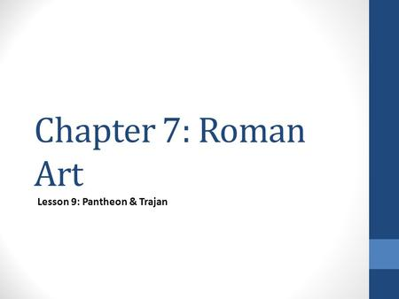 Chapter 7: Roman Art Lesson 9: Pantheon & Trajan.