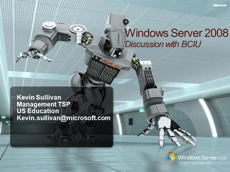 1 Windows Server 2008 Discussion with BCIU Kevin Sullivan Management TSP US Education