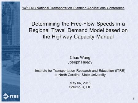Determining the Free-Flow Speeds in a Regional Travel Demand Model based on the Highway Capacity Manual Chao Wang Joseph Huegy Institute for Transportation.