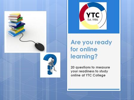Are you ready for online learning? 20 questions to measure your readiness to study online at YTC College.
