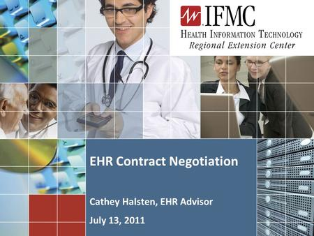 1 EHR Contract Negotiation Cathey Halsten, EHR Advisor July 13, 2011.