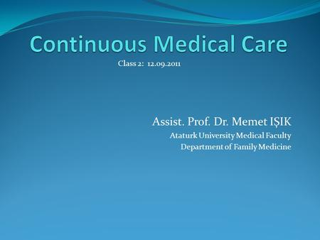 Assist. Prof. Dr. Memet IŞIK Ataturk University Medical Faculty Department of Family Medicine Class 2: 12.09.2011.