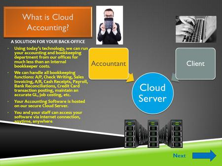 What is Cloud Accounting? Cloud Server AccountantClient A SOLUTION FOR YOUR BACK-OFFICE Using today's technology, we can run your accounting and bookkeeping.