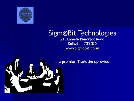 Technologies 21, Annada Banerjee Road Kolkata – 700 020  …. a premier IT solutions provider.
