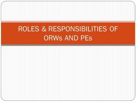 ROLES & RESPONSIBILITIES OF ORWs AND PEs. WHO CAN BE AN ORW? An ORW should: Preferably be from drug using community (ex-user and/or undergoing OST) Be.