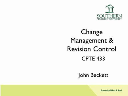 Change Management & Revision Control CPTE 433 John Beckett.
