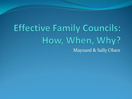 "Maynard & Sally Olsen. When? ""Family councils can be regularly scheduled: every Sunday night, every Family Home Evening, or as needs arise."" Frequent."