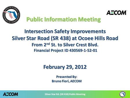 Silver Star Rd. (SR 438) Public Meeting Public Information Meeting Intersection Safety Improvements Silver Star Road (SR 438) at Ocoee Hills Road From.