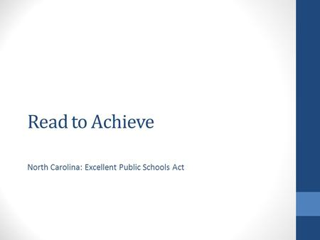 Read to Achieve North Carolina: Excellent Public Schools Act.