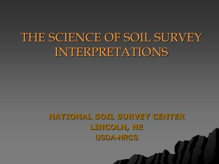 NATIONAL SOIL SURVEY CENTER LINCOLN, NE USDA-NRCS THE SCIENCE OF SOIL SURVEY INTERPRETATIONS.