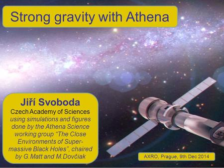 "Strong gravity with Athena Jiří Svoboda Czech Academy of Sciences using simulations and figures done by the Athena Science working group ""The Close Environments."