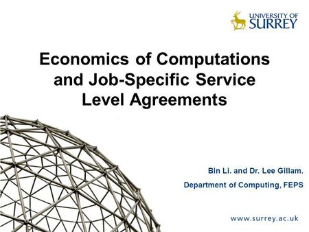 Economics of Computations and Job-Specific Service Level Agreements Bin Li. and Dr. Lee Gillam. Department of Computing, FEPS.