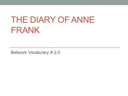 THE DIARY OF ANNE FRANK Bellwork Vocabulary # 2.0.