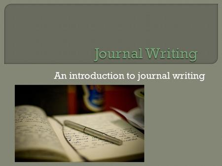 An introduction to journal writing.  Journal writing is an opportunity to explore feelings.  Journal writing has one stipulation…SILENCE!  Journals.