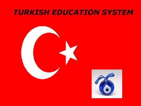 TURKISH EDUCATION SYSTEM. 1.PRINCIPLES REGULATING THE EDUCATION SYSTEM.