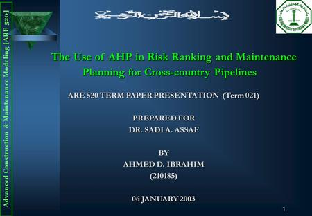 Advanced Construction & Maintenance Modeling [ARE 520] 1 The Use of AHP in Risk Ranking and Maintenance Planning for Cross-country Pipelines ARE 520 TERM.