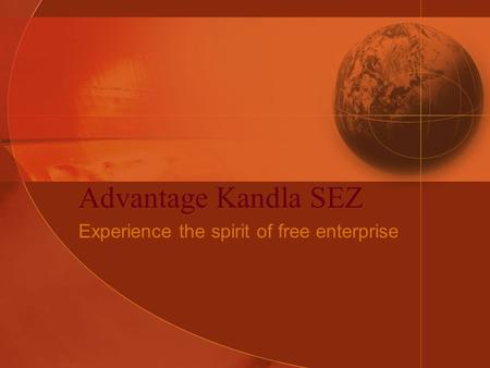 Advantage Kandla SEZ Experience the spirit of free enterprise.