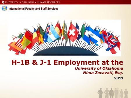 H-1B & J-1 Employment at the University of Oklahoma Nima Zecavati, Esq. 2011.